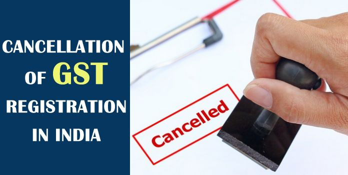 Cancellation of GST Registration India - Cancel GST Registration Online