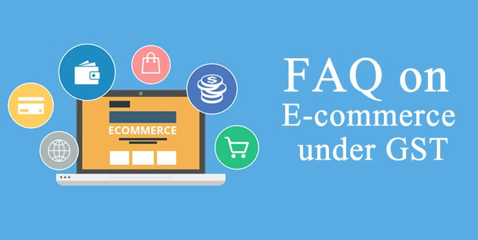 FAQ on E commerce under GST, GST Frequently Asked Questions