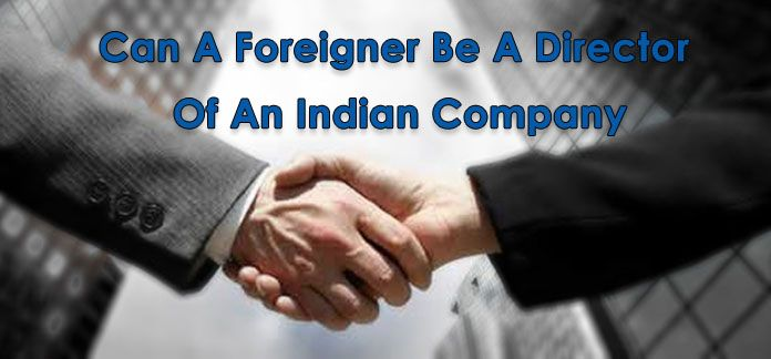 Can A Foreigner Be A Director Of An Indian Company