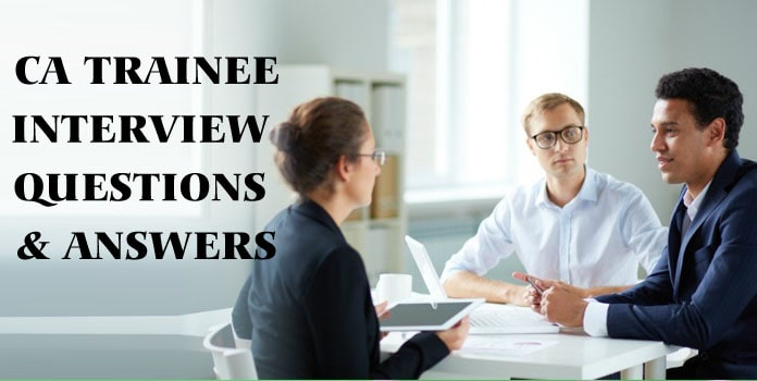 CA Trainee Interview Questions and Answers, Chartered accountant Questions