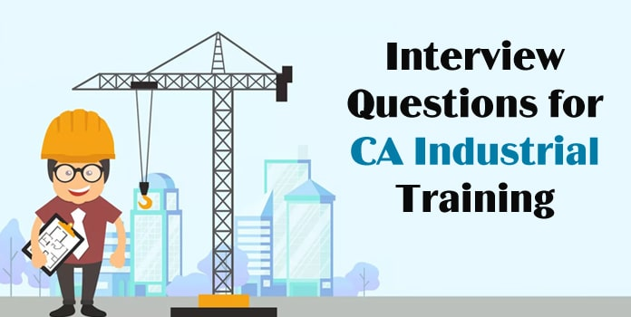 CA Industrial-Training Interview Questions, trainee Interview Questions